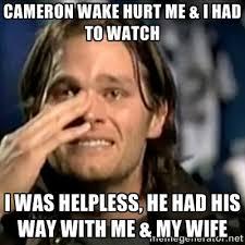 CAMERON WAKE HURT ME & I HAD TO WATCH I WAS HELPLESS, HE HAD HIS ... via Relatably.com