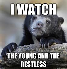 I watch The Young and the restless - Confession Bear - quickmeme via Relatably.com