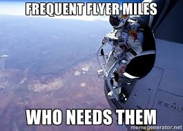 Frequent flyer miles who needs them - felix baumgartner | Meme ... via Relatably.com
