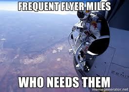 Frequent flyer miles who needs them - felix baumgartner | Meme ... via Relatably.com