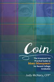 coin the irreverent yet practical guide to money management for coin the irreverent yet practical guide to money management for recent college graduates judy mcnary jenna kusmierek 9780988851900 amazon com books