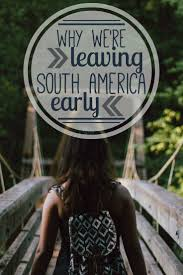 best images about practical wanderlust travel blog we had planned to backpack through south america for 7 months instead we