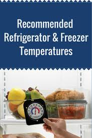 17 best images about keeping your food safe fruits recommended zer and refrigerator temperatures for food safety nebext