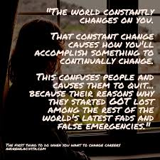the first thing to do when you want to change careers 6 9 16 the world constantly changes