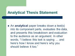 """thesis statements or as i like to say """"whats your point  analytical thesis statement an analytical paper breaks down a texts into its component"""