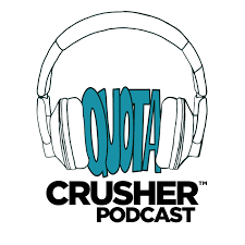 Quota Crusher™ Podcast- Selling Tips & Strategies