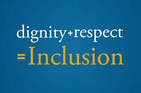 Dignity + Respect = Inclusion