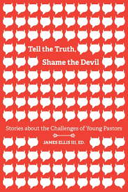 tell the truth shame the devil stories about the challenges of tell the truth shame the devil stories about the challenges of young pastors james ellis iii 9781573128391 com books