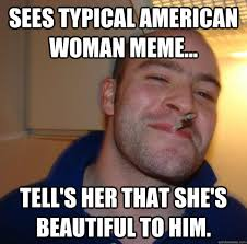 Sees Typical American Woman Meme... Tell's her that she's ... via Relatably.com