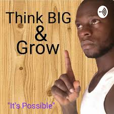 Think BIG & Grow