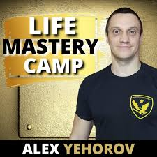 The Life Mastery Camp Podcast with Alex Yehorov