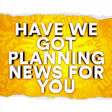 Have We Got Planning News For You