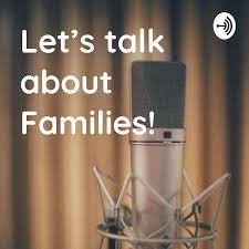 Let's talk about Families!