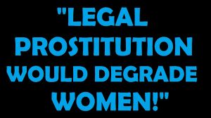 would legal prostitution be degrading to women would legal prostitution be degrading to women