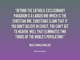Beyond the Catholic exclusionary paradigm is a larger one which is ... via Relatably.com