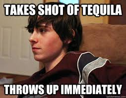 takes shot of tequila throws up immediately - Inexperienced Eddie ... via Relatably.com