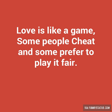 Love is like a game, Some people Cheat and some prefer… - Funny Status via Relatably.com