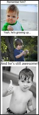 Remember Him Yeah Hes Growing Up And Hes Still Awesome Success Kid ... via Relatably.com