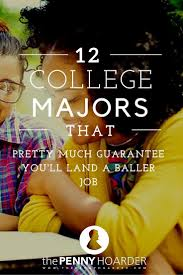 ideas about college majors college invest if you want to actually make money when you graduate here are the 12 best college majors the penny hoarder thepennyhoard