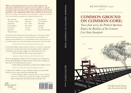 common ground on common core voices from across the political common ground on common core voices from across the political spectrum expose the realities of