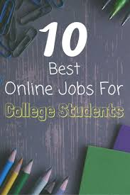 best ideas about best online jobs online home 10 best online jobs for college students for extra money