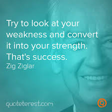 try to look at your weakness and convert it into your strength try to look at your weakness and convert it into your strength that s success