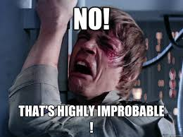 No! That's highly improbable ! - Whining Luke - quickmeme via Relatably.com