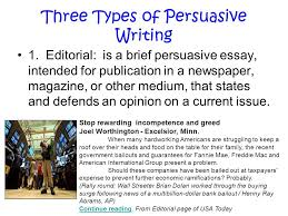 persuasive writing  persuasive essay a persuasive essay is a    three types of persuasive writing   editorial  is a brief persuasive essay  intended