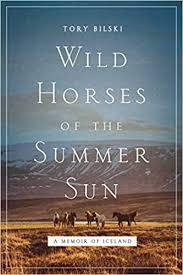 Wild Horses of the <b>Summer Sun</b>: A Memoir of Iceland: Bilski, Tory ...