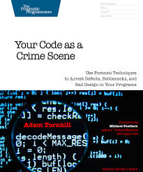 your code as a crime scene use forensic techniques to arrest cover image for your code as a crime scene