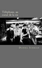 <b>Téléphone, au coeur</b> de la vie: - la biographie du groupe Téléphone ...