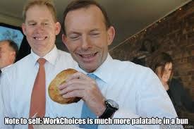 Note to self: WorkChoices is much more palatable in a bun ... via Relatably.com
