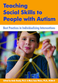 teaching social skills to people autism best practices in teaching social skills to people autism best practices in individualizing interventions andy bondy mary jane weiss 9781606130117 com books