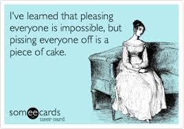 I've learned that pleasing everyone is impossible, but pissing ... via Relatably.com