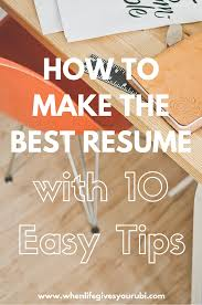 how to make the best resume 10 easy tips resume resume how to make the best resume 10 easy tips need to revamp your