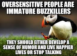 Oversensitive People Are Immature Buzzkillers on Memegen via Relatably.com