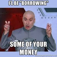 I'l be ''borrowing'' some of your money - Dr Evil meme   Meme ... via Relatably.com