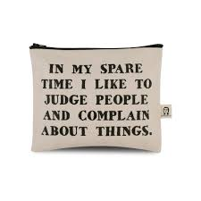 in my spare time i like to judge people and complain about things in my spare time i like to judge people and complain about things pouch pamela 10 20 1601592