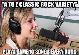 "A TO Z CLASSIC ROCK VARIETY"" PLAYS SAME 10 SONGS EVERY H0UR ... via Relatably.com"