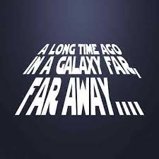 Image result for a long time ago in a galaxy far far away