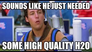 now that's what i call High Quality h2o - Waterboy - quickmeme via Relatably.com