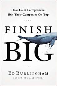 Finish Big: How Great Entrepreneurs Exit Their Companies on Top ...