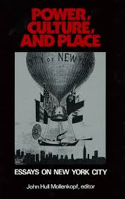 power culture and place essays on new york city  rsf power culture and place essays on new york city