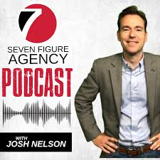 Seven Figure Agency Podcast with Josh Nelson