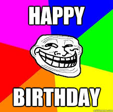 Happy Birthday - Troll Face - quickmeme via Relatably.com