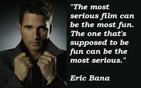 Eric Bana's quotes, famous and not much - QuotationOf . COM via Relatably.com