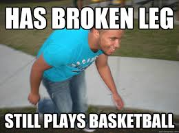 has broken leg still plays basketball - Loopy Jose - quickmeme via Relatably.com