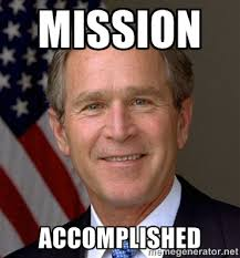 mission Accomplished - George Bush | Meme Generator via Relatably.com