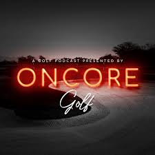 A Golf Podcast Presented by OnCore Golf