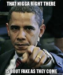 that nigga right there is bout fake as they come - Angry Obama ... via Relatably.com